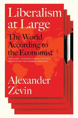 Liberalism at Large: The World According to the Economist by Alexander Zevin
