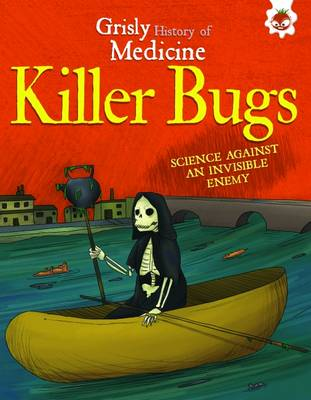 Grisly History of Medicine: Killer Bugs by John Farndon