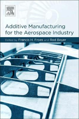 Additive Manufacturing for the Aerospace Industry by Francis H. Froes