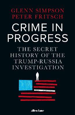 Crime in Progress: The Secret History of the Trump-Russia Investigation book
