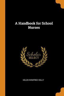 A Handbook for School Nurses by Helen Winifred Kelly