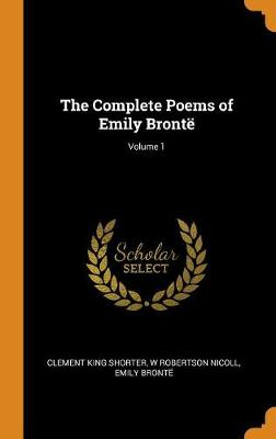 The The Complete Poems of Emily Bronte; Volume 1 by Emily Bronte