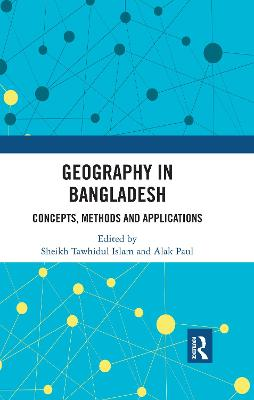Geography in Bangladesh: Concepts, Methods and Applications by Sheikh Tawhidul Islam