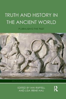 Truth and History in the Ancient World: Pluralising the Past book