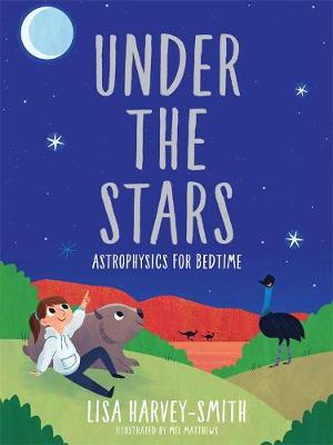 Under the Stars (signed by author): Astrophysics for Bedtime by Lisa Harvey-Smith