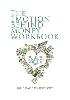 The Emotion Behind Money Workbook by Julie Murphy