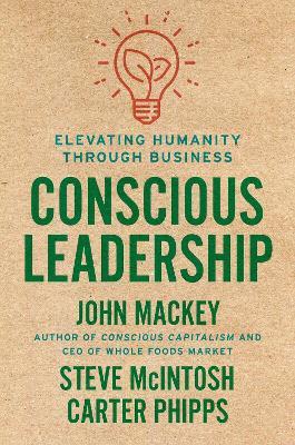 Conscious Leadership by John Mackey