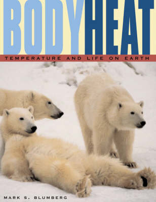 Body Heat: Temperature and Life on Earth by Mark S. Blumberg