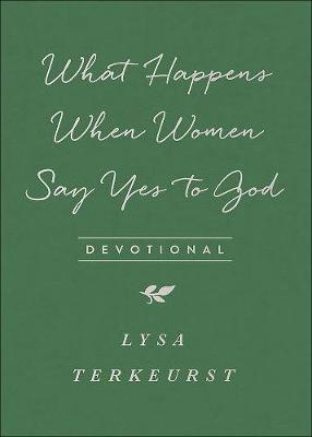 What Happens When Women Say Yes to God Devotional by Lysa TerKeurst