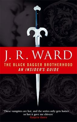 The Black Dagger Brotherhood: An Insider's Guide by J. R. Ward