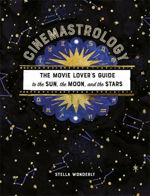 Cinemastrology: The Movie Lover's Guide to the Sun, the Moon, and the Stars book