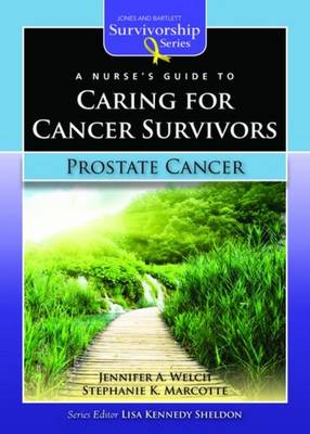 A Nurse's Guide to Caring for Cancer Survivors: Prostate Cancer by Jennifer A. Welch