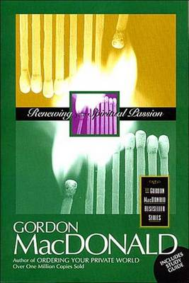 RENEWING YOUR SPIRITUAL PASSION WITH STUDY GUIDE - PB by Gordon MacDonald