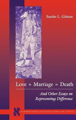Love + Marriage = Death by Sander L. Gilman