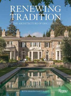 Renewing Tradition: The Architecture of Eric J. Smith by Eric J. Smith