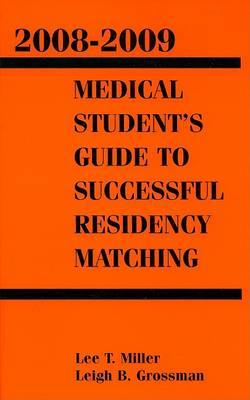 Medical Students Guide to Successful Residency Matching by Lee T Miller