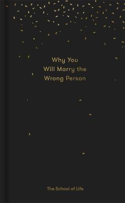 Why You Will Marry the Wrong Person by The School of Life