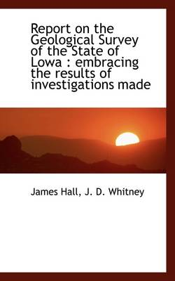 Report on the Geological Survey of the State of Lowa: Embracing the Results of Investigations Made by Professor James Hall