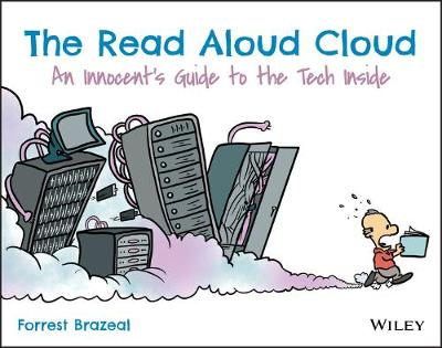 The Read Aloud Cloud: An Innocent's Guide to the Tech Inside by Forrest Brazeal