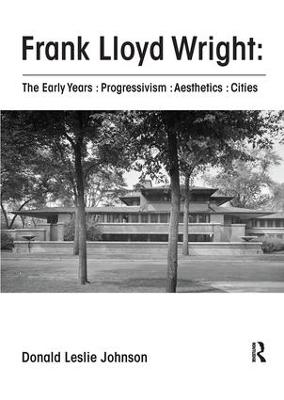 Frank Lloyd Wright : The Early Years : Progressivism : Aesthetics : Cities by Donald Leslie Johnson