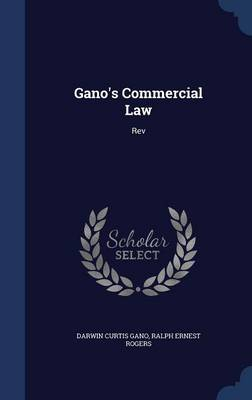Gano's Commercial Law by Darwin Curtis Gano