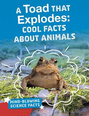 A Toad That Explodes: Cool Facts About Animals by Melissa Abramovitz
