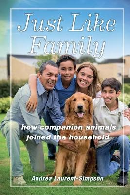 Just Like Family: How Companion Animals Joined the Household by Andrea Laurent-Simpson