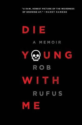 Die Young with Me: A Memoir by Rob Rufus