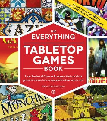The Everything Tabletop Games Book: From Settlers of Catan to Pandemic, Find Out Which Games to Choose, How to Play, and the Best Ways to Win! by Bebo