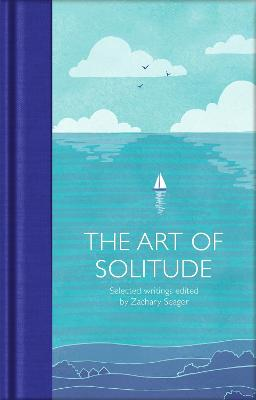 The Art of Solitude: Selected Writings by Zachary Seager