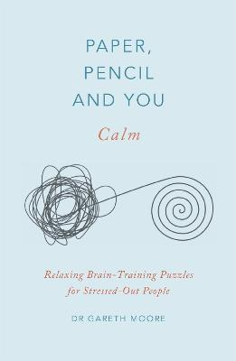 Paper, Pencil & You: Calm: Relaxing Brain-Training Puzzles for Stressed-Out People book