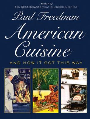 American Cuisine: And How It Got This Way by Paul Freedman