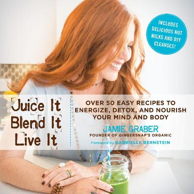 Juice It, Blend It, Live It by Jamie Graber