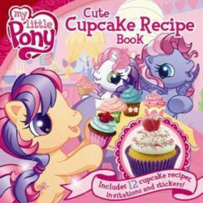 My Little Pony Cute Cupcake Recipe Book by Five Mile Press