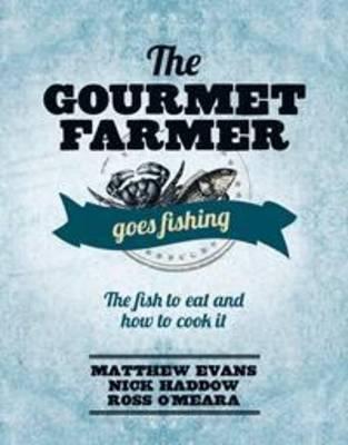 The Gourmet Farmer Goes Fishing by Matthew Evans