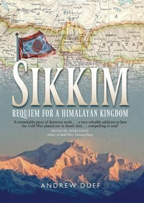 Sikkim: Requiem for a Himalayan Kingdom by Andrew Duff