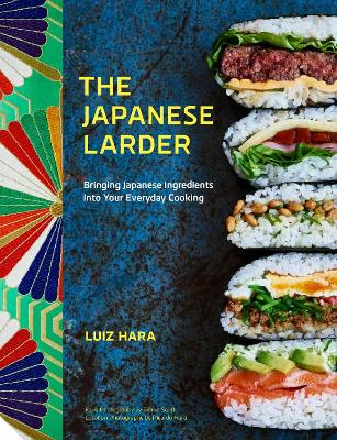 The Japanese Larder: Bringing Japanese Ingredients into Your Everyday Cooking by Luiz Hara