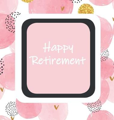 Happy Retirement, Sorry You Are Leaving, Memory Book, Keep Sake, Leaving, We Will Miss You, Wishing Well, Good Luck, Guest Book, Retirement (Hardback) by Lollys Publishing