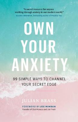 Own Your Anxiety: 99 Simple Ways to Channel Your Secret Edge book