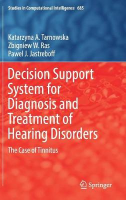 Decision Support System for Diagnosis and Treatment of Hearing Disorders by Pawel J. Jastreboff