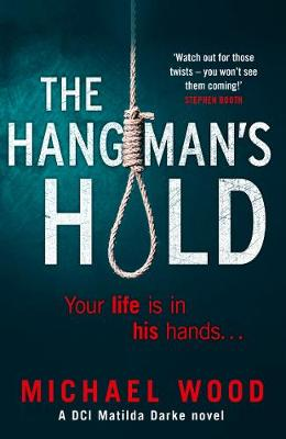 The Hangman's Hold (DCI Matilda Darke Thriller, Book 4) by Michael Wood