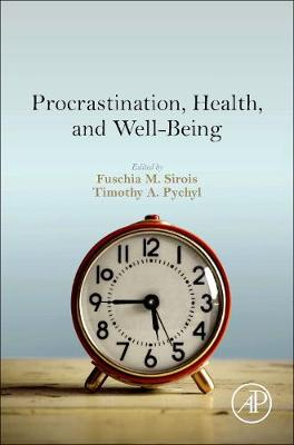 Procrastination, Health, and Well-Being by Fuschia M Sirois