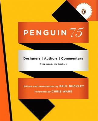 Penguin 75: Designers, Authors, Commentary (the Good, the Bad...) by Paul Buckley