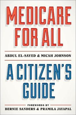 Medicare for All: A Citizen's Guide by Abdul El-Sayed