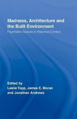 Madness, Architecture and the Built Environment by James Moran