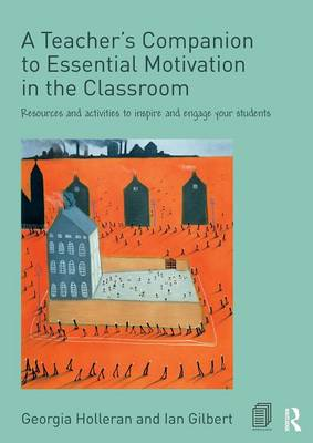 A Teacher's Companion to Essential Motivation in the Classroom by Georgia Holleran
