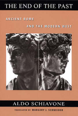 The The End of the Past: Ancient Rome and the Modern West by Aldo Schiavone