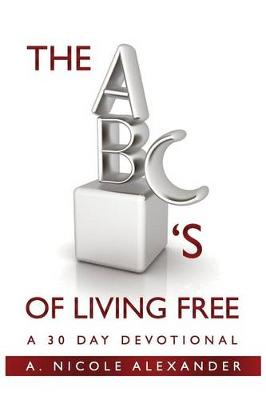 The ABC's of Living Free by A Nicole Alexander