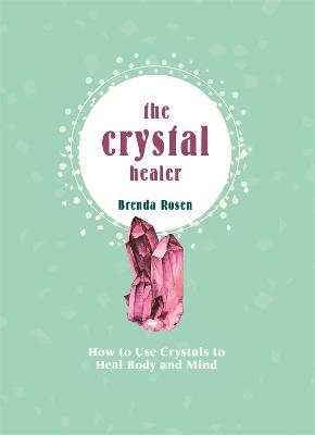 The Crystal Healer: How to Use Crystals to Heal Body and Mind book