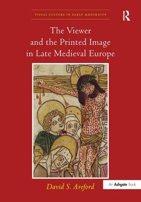 Viewer and the Printed Image in Late Medieval Europe by David Areford